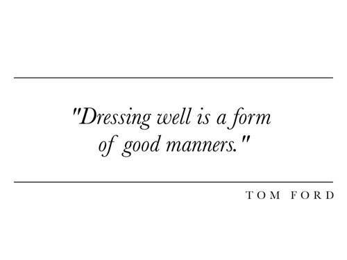 """""""Vestirsi bene è una forma di buone maniere"""" Tom Ford"""