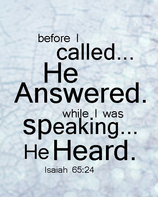 I will answer them before they even call to me. While they are still talking about their needs, I will go ahead and answer their prayers! Isaiah 65:24 #bible
