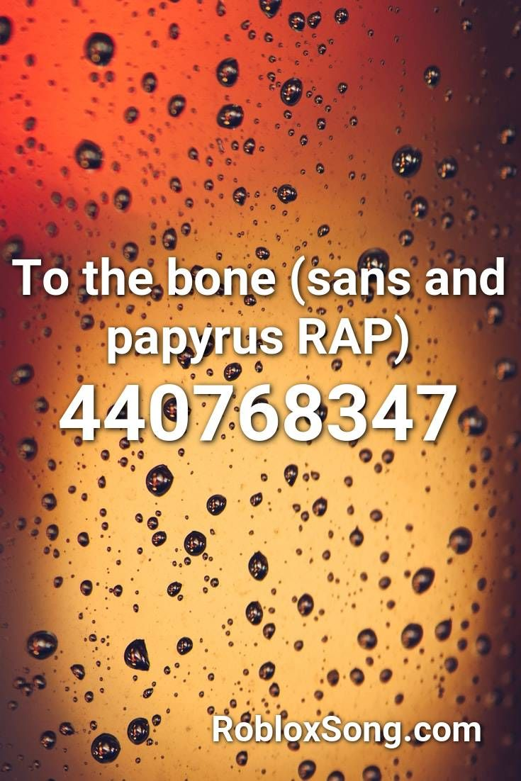 To The Bone Sans And Papyrus Rap Roblox Id Roblox Music Codes In 2020 Rap Roblox Papyrus
