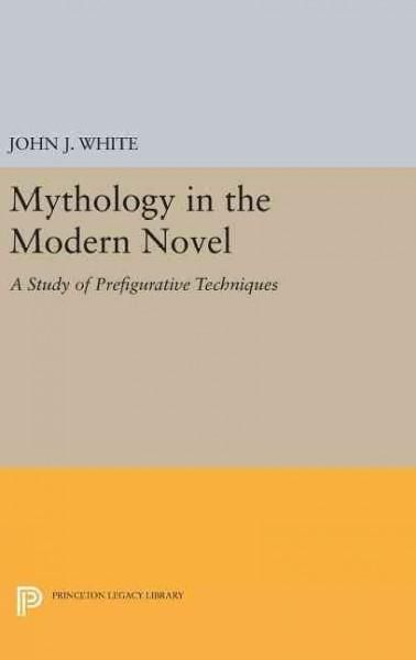 Mythology in the Modern Novel: A Study of Prefigurative Techniques
