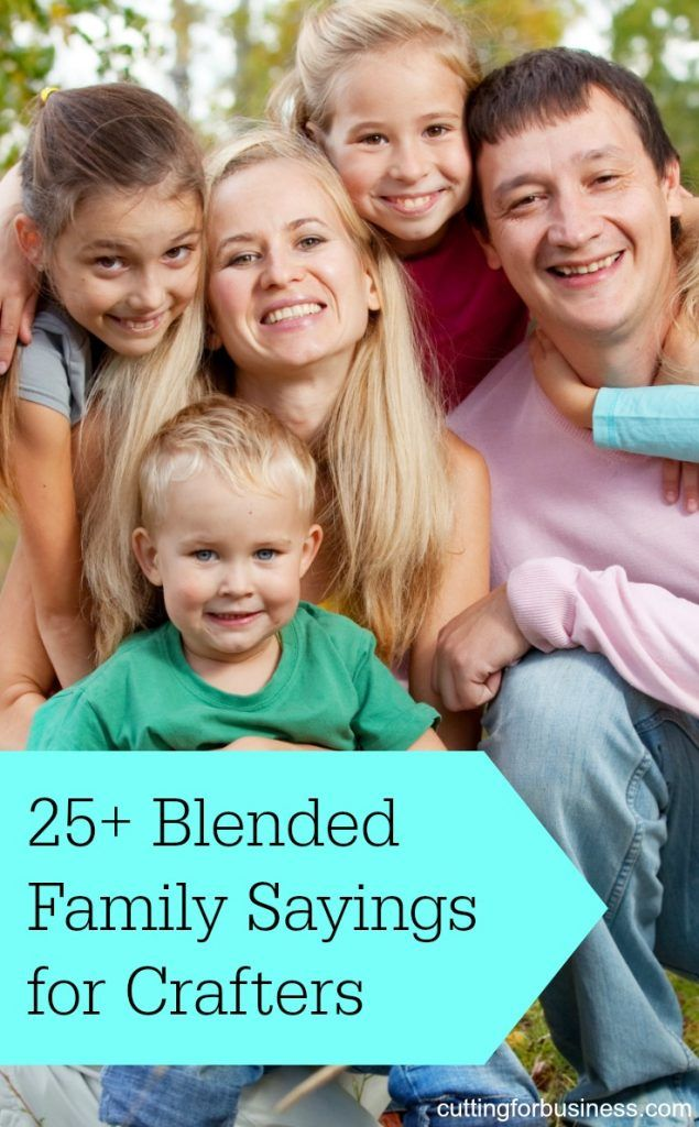 25+ Sayings for Blended or Step Families for Crafting - Perfect for Silhouette Cameo or Cricut owners - by cuttingforbusiness.com