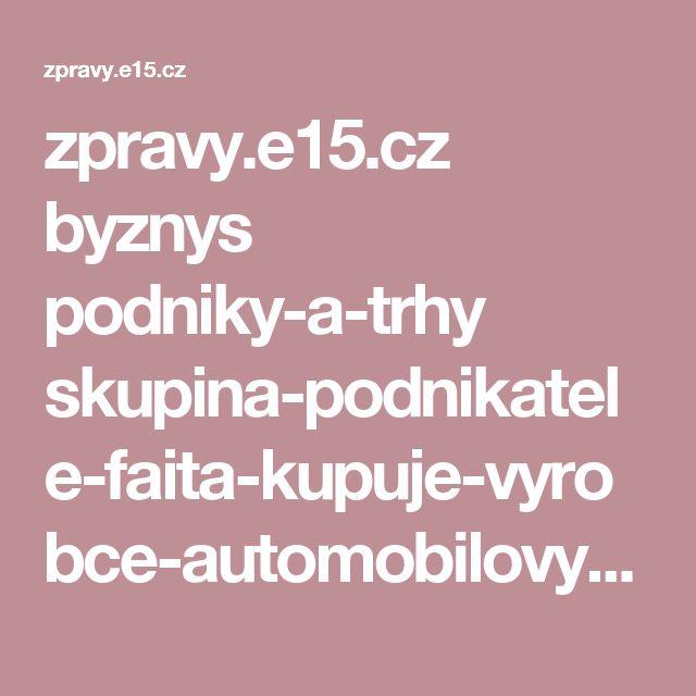 zpravy.e15.cz byznys podniky-a-trhy skupina-podnikatele-faita-kupuje-vyrobce-automobilovych-soucastek-benet-automotive-1337531