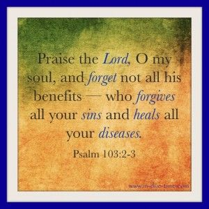 Psalm 103:2-3 ALL means ALL! GOD said it, I BELIEVE it, and THAT settles it!