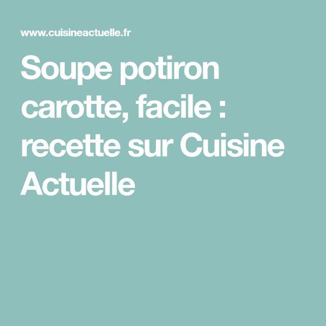 Soupe potiron carotte, facile : recette sur Cuisine Actuelle