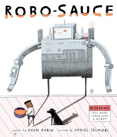 ROBO-SAUCE by Adam Rubin -- Fans of the best-selling Dragons Love Tacos will devour Adam Rubin and Daniel Salmieri's newest story, a hilarious picture book about robots that magically transforms into a super shiny metal ROBO-BOOK.