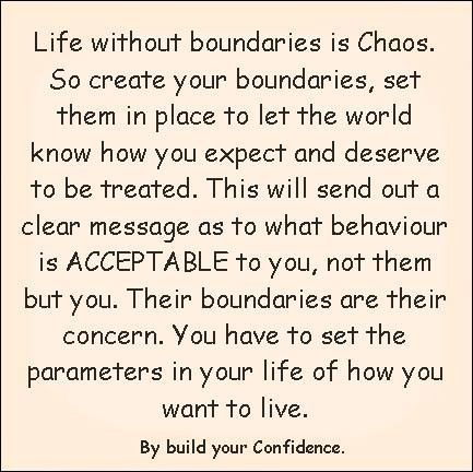 Create your boundaries and set them in place to let the world know how you expect and deserve to be treated.