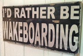 I'd Rather Be Wake Boarding Sign -- Lakehouse Lifestyle Online Store