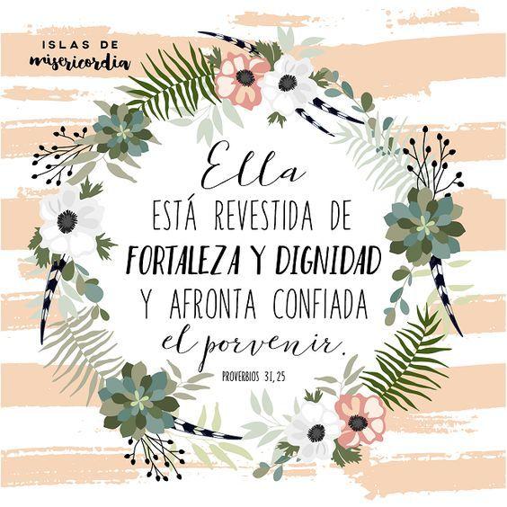 Islas de Misericordia by Sarai Llamas - Proverbios 31, 25 - Ella está revestida de fortaleza y dignidad y afronta confiada el porvenir #Bible #Biblia #SaraiLlamas #Proverbios