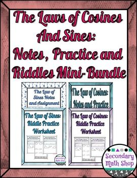 Right Triangles Unit  - The Laws of Cosines & Sines Notes, Practice & Riddle Mini-BundleIn this Money-Saving Mini-Bundle you will get:1)  The Law of Sines Notes and Practice.2)  The Law of Cosines Notes and Practice.3)   The Law of Sines Riddle Practice Worksheet.4)  The Law of Cosines Riddle Practice Worksheet.Each set of notes includes teacher notes (with an answer key), student notes and a homework assignment (with an answer key).Each riddle includes 12 questions where students are...