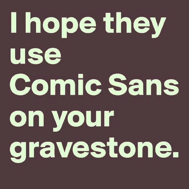 This makes me shudder. #designercomebacks #typography #design #design #comicsans #comms