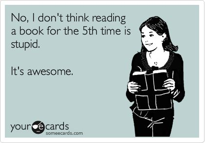 No, I don't think reading a book for the 5th time is stupid. It's awesome.Book Worth, Reading Book, Awesome, Hunger Games, Harry Potter, Rereading, Re Reading, Good Books, 5Th Time