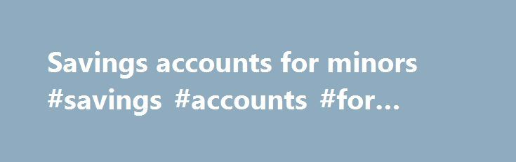 Savings accounts for minors #savings #accounts #for #minors http://finances.nef2.com/savings-accounts-for-minors-savings-accounts-for-minors/  # Savings Fixed Rate Ebonds Yorkshire Building Society is a member of the Building Societies Association and is authorised by the Prudential Regulation Authority and regulated by the Financial Conduct Authority and the Prudential Regulation Authority. Yorkshire Building Society is entered in the Financial Services Register and its registration number…