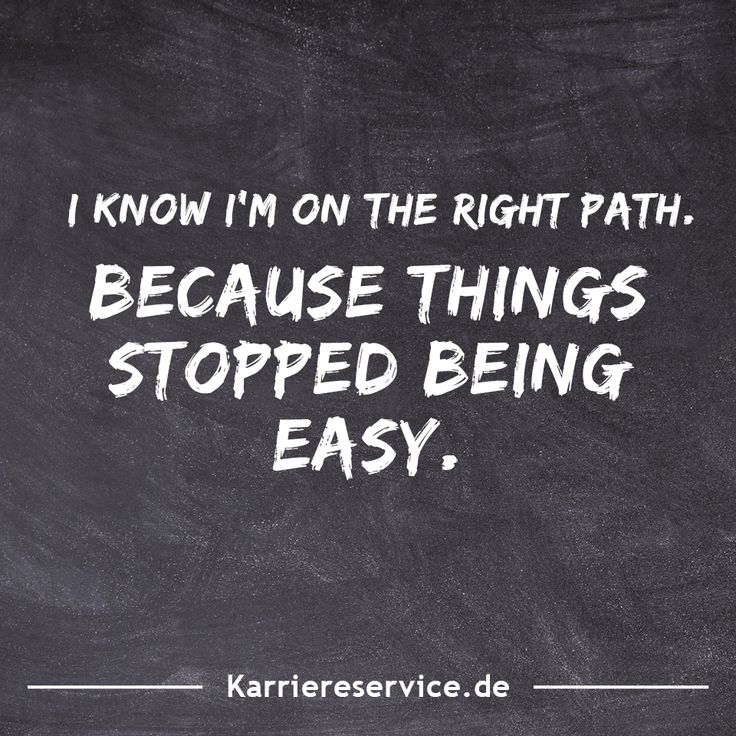 Motivational quote I know I'm on the right path. Because