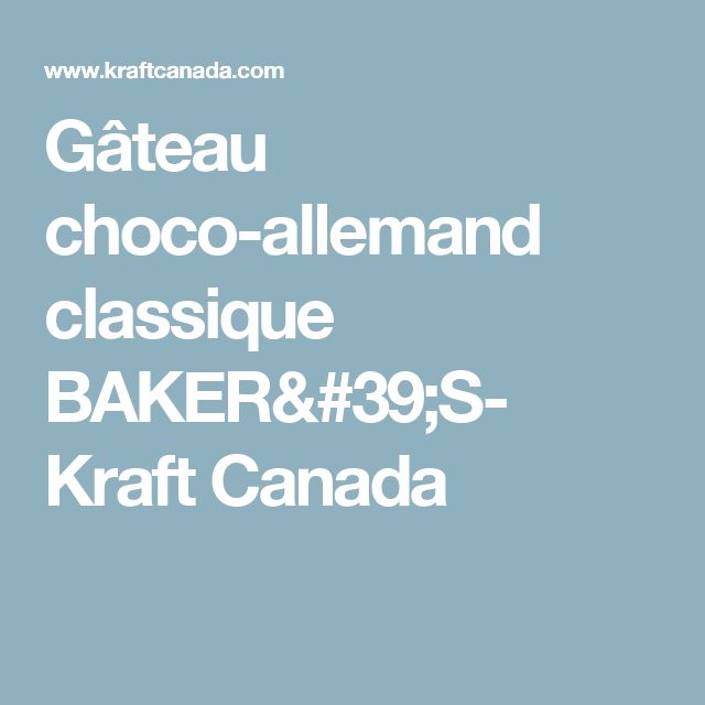 Gâteau choco-allemand classique BAKER'S- Kraft Canada