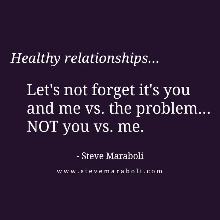 """Healthy relationships... Let's not forget it's you and me vs. the problem... NOT you vs. me."" - Steve Maraboli #quote"
