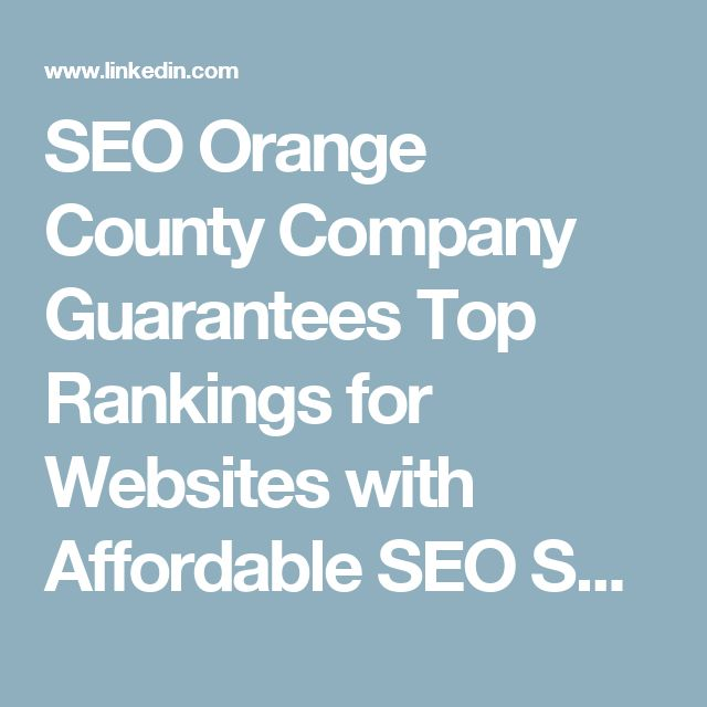 SEO Orange County Company Guarantees Top Rankings for Websites with Affordable SEO Services | David Richerd | Pulse | LinkedIn