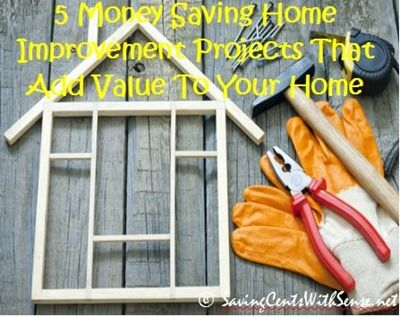 5 Money Saving Home Improvement Projects That Add Value To Your Home - Saving Cents With Sense