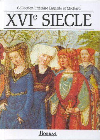 Littérature française - XVIe siècle Lagarde & Michard