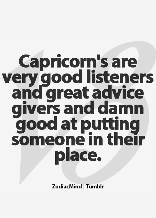 Capricorn's are very good listeners and very good advice givers and damn good at putting someone in their place....  #Capricorn #Quotes