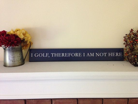 I golf, therefore I am not here.  A clever play on words, perfect for adding some humour to your home. Makes a great gift for the golf enthusiast in your life. Hand-painted in simple white print on a crisp blue background.  Measures approximately 4 x 30. Hangs easily, or can be leaned on a shelf or mantel. Protected using a clear topcoat finish. Colours can be customized to match your preferences. Send us a message to discuss the options