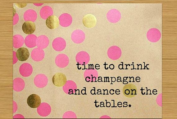 Time to drink champagne and dance on the table by GraphicsandLove, $9.00