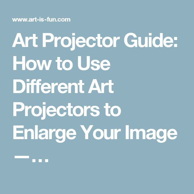 Art Projector Guide: How to Use Different Art Projectors to Enlarge Your Image —…