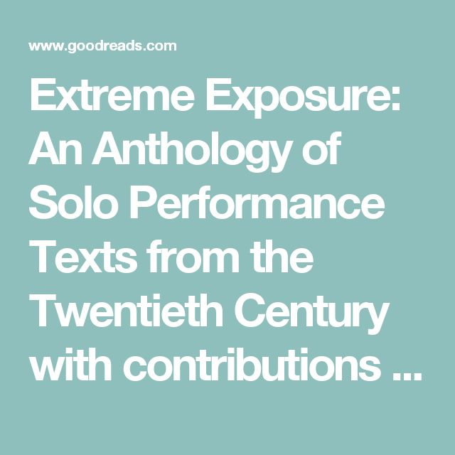 Extreme Exposure: An Anthology of Solo Performance Texts from the Twentieth Century with contributions by Anna Deavere Smith