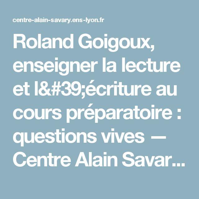 Roland Goigoux, enseigner la lecture et l'écriture au cours préparatoire : questions vives — Centre Alain Savary - Education prioritaire - ifé