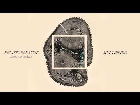 "▶ NEEDTOBREATHE - ""Multiplied"" (Official Audio) - YouTube"