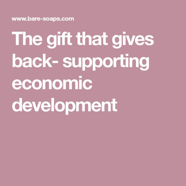 The gift that gives back- supporting economic development