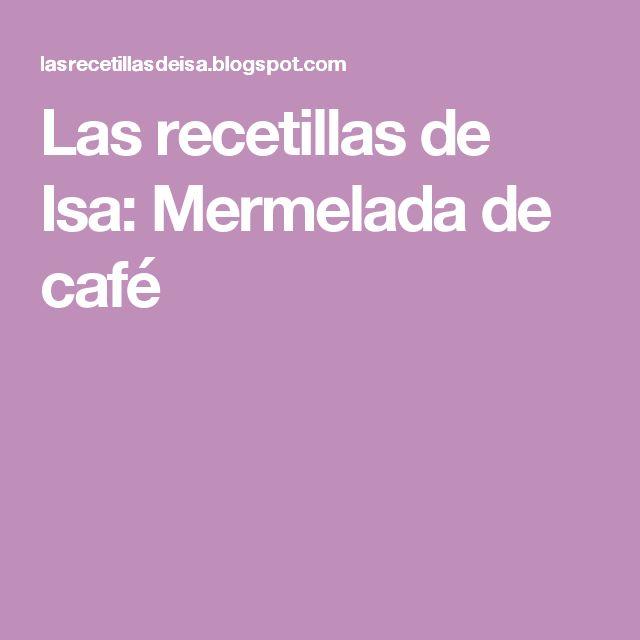 Las recetillas de Isa: Mermelada de café