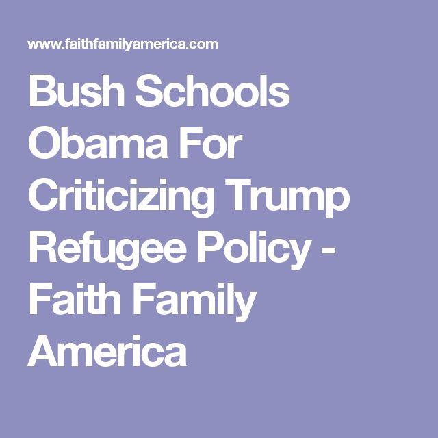 Bush Schools Obama For Criticizing Trump Refugee Policy - Faith Family America