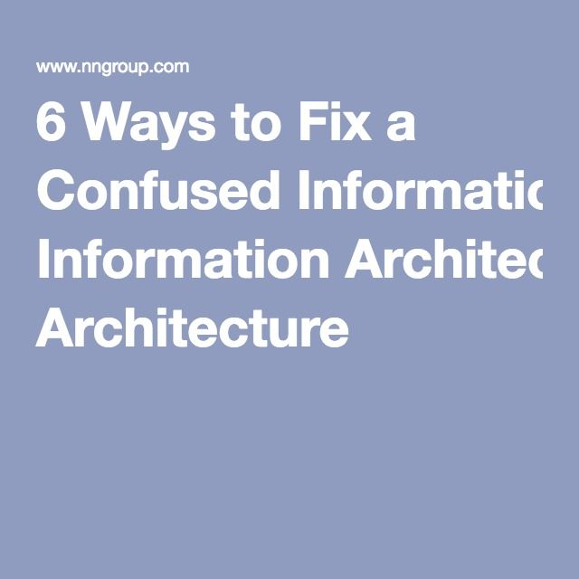 6 Ways to Fix a Confused Information Architecture
