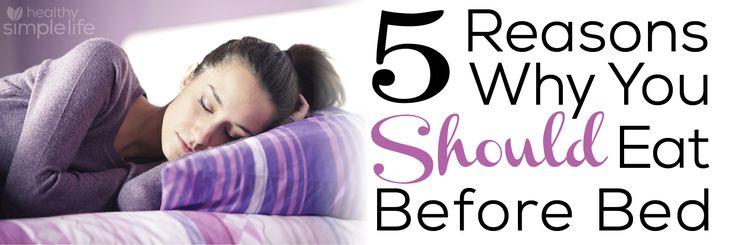 5 Reasons Why You SHOULD Eat Before Bed