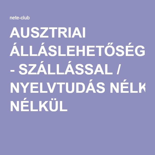 AUSZTRIAI ÁLLÁSLEHETŐSÉG - SZÁLLÁSSAL / NYELVTUDÁS NÉLKÜL