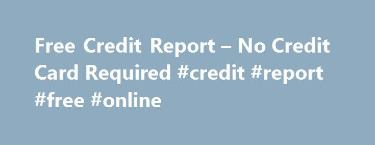 Free Credit Report – No Credit Card Required #credit #report #free #online http://credit-loan.nef2.com/free-credit-report-no-credit-card-required-credit-report-free-online/  #free credit report canada # Free Credit Report – No Credit Card Required Individuals can acquire a free credit report – no credit card required – from the official FTC website, annualcreditreport.com. Though there are a large number of websites that claim to offer free credit reports without any credit card information…
