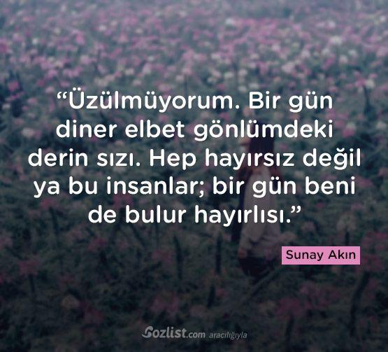 Üzülmüyorum. Bir gün diner elbet gönlümdeki derin sızı. #sunay #akın #sözleri #yazar #şair #kitap #şiir #özlü #anlamlı #sözler
