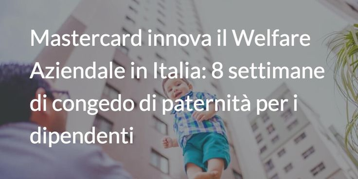 Mastercard innova il welfare aziendale in Italia con il lancio di un programma dedicato ai dipendenti di tutto il mondo che diventeranno padri.