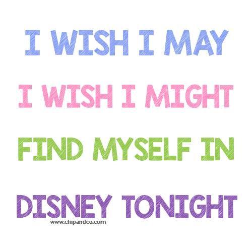 I wish I may, I wish I might, find myself in Disney tonight.