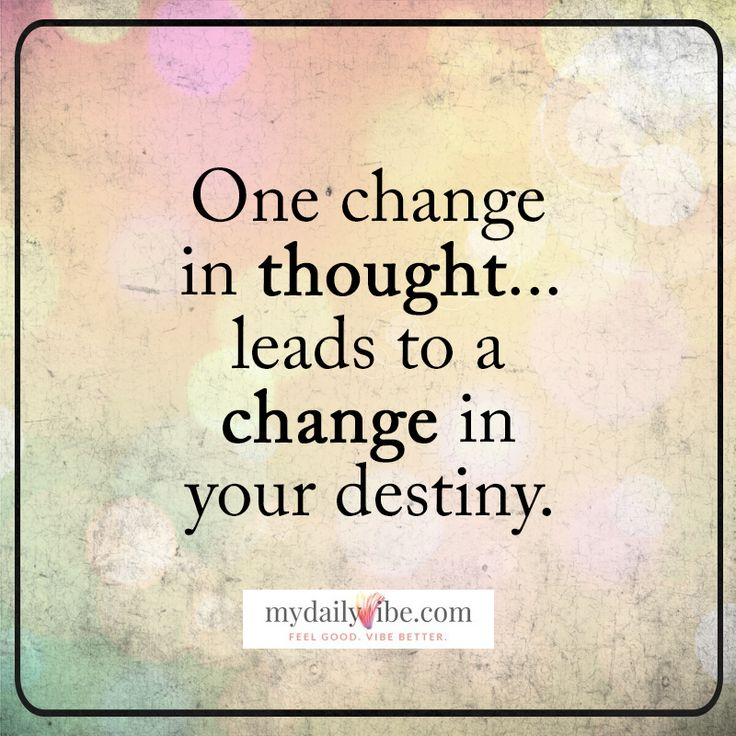 One change in thought...leads to a change in your destiny - Unknown Author