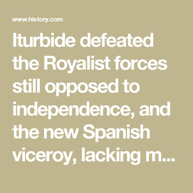 Iturbide defeated the Royalist forces still opposed to independence, and the new Spanish viceroy, lacking money, provisions, and troops, was forced to accept Mexican independence. On August 24, 1821, O'Donojú signed the Treaty of Córdoba, thus ending New Spain's dependence on Old Spain.  In 1822, as no Bourbon monarch to rule Mexico had been found, Iturbide was proclaimed the emperor of Mexico. However, his empire was short-lived, and in 1823 republican leaders Santa Anna and Guadalupe…
