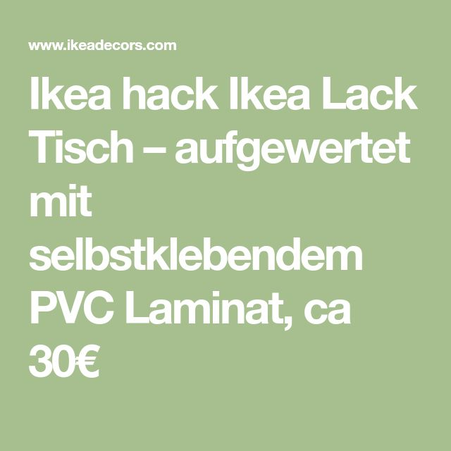 Ikea hack Ikea Lack Tisch – aufgewertet mit selbstklebendem PVC Laminat, ca 30€