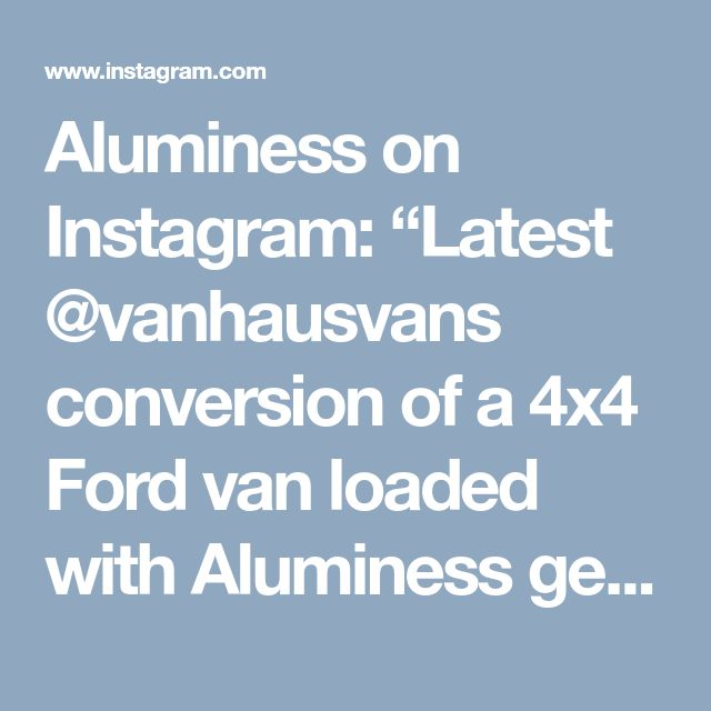 Aluminess On Instagram Latest Vanhausvans Conversion Of A 4x4 Ford Van Loaded With