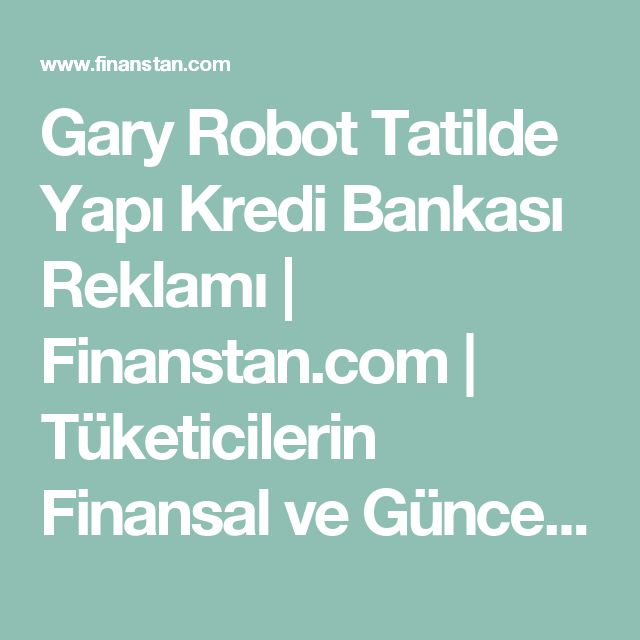 Gary Robot Tatilde Yapı Kredi Bankası Reklamı | Finanstan.com | Tüketicilerin Finansal ve Güncel Adresi