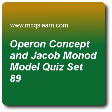 Operon Concept and Jacob Monod Model Quizzes:      MCAT Quiz 89 Questions and Answers - Practice operon concept and jacob monod model quiz with answers. Practice MCQs to test knowledge on, operon concept and jacob monod model, gel electrophoresis and southern blotting, mrna, trna and rrna roles, deoxyribonucleic acid (dna), monosaccharides quizzes. Online operon concept and jacob monod model worksheets has study guide as expression of prokaryotic operons leads to generation of, answer key..