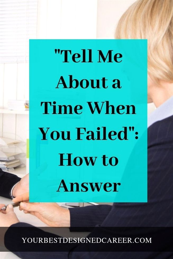 Tell Me About A Time When You Failed How To Job Interview Answers Interview Answers Job Interview Advice