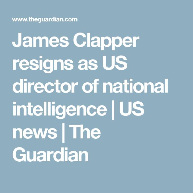 James Clapper resigns as US director of national intelligence | US news | The Guardian