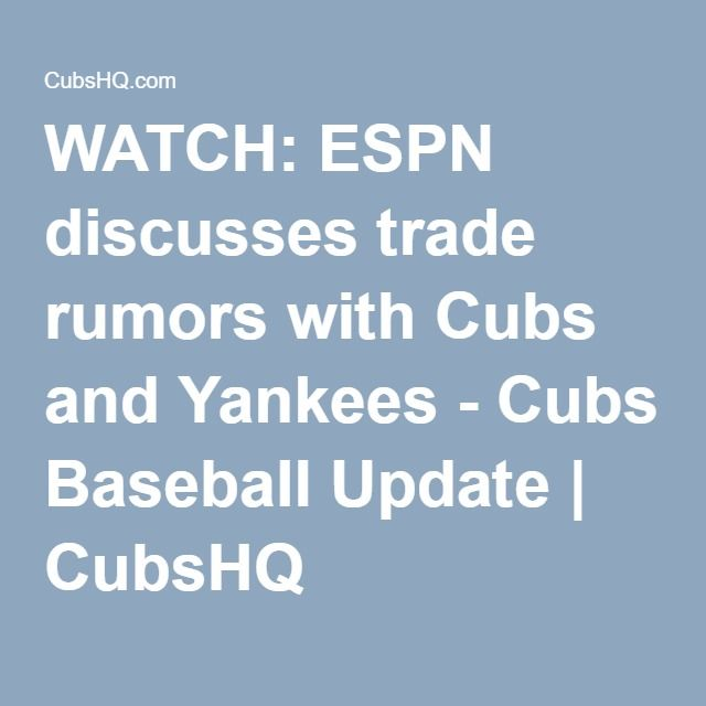 WATCH: ESPN discusses trade rumors with Cubs and Yankees - Cubs Baseball Update | CubsHQ