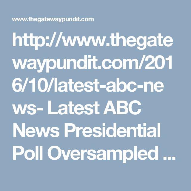 http://www.thegatewaypundit.com/2016/10/latest-abc-news- Latest ABC News Presidential Poll Oversampled Democrats by 9%  Jim Hoft Oct 23rd, 2016presidential-poll-oversampled-democrats-9/