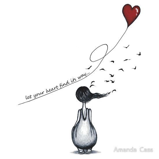 ...Let your heart find it's way... Art by-.AMANDA CASS